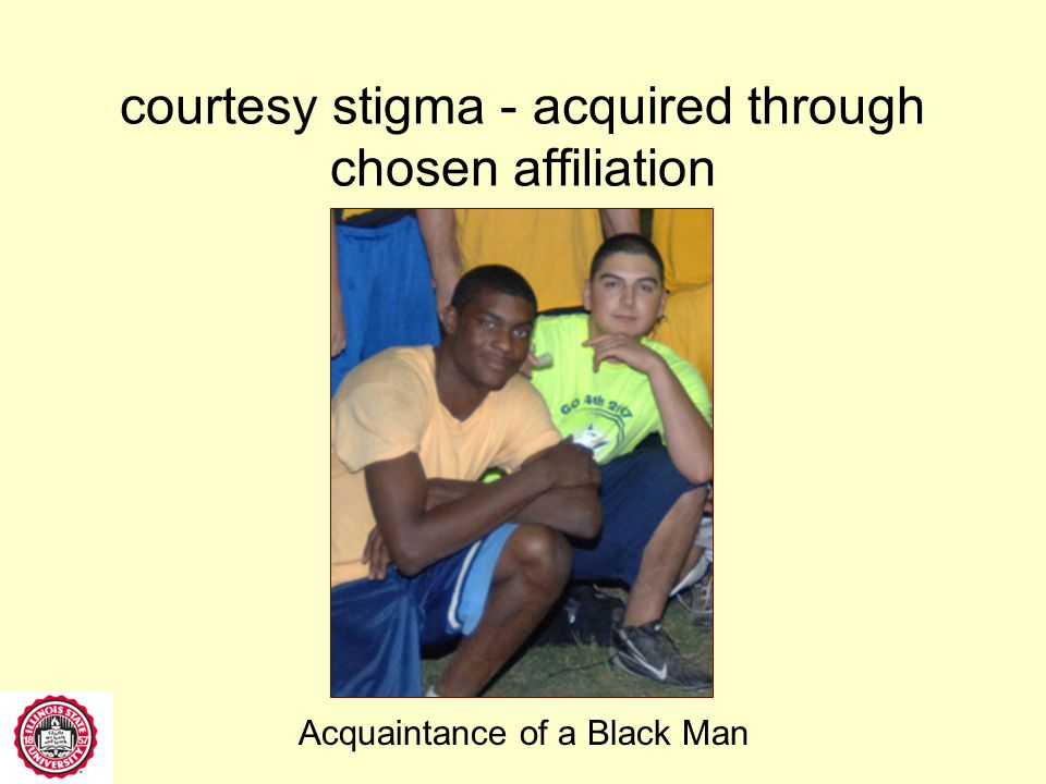 courtesy stigma - acquired through chosen affiliation Friend of Smoker