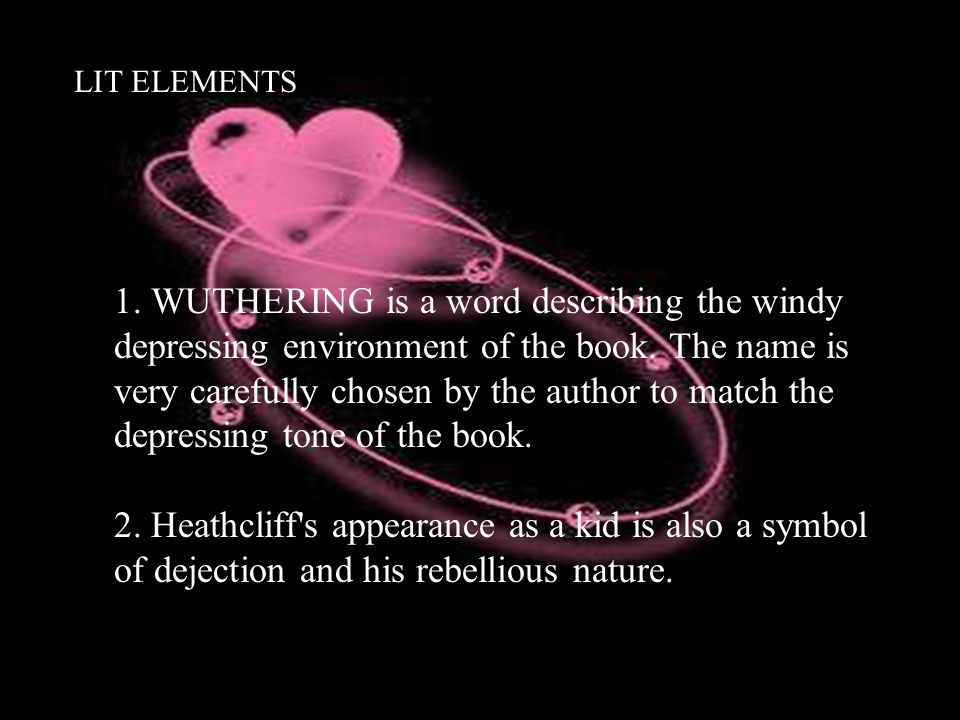 LIT ELEMENTS 1. WUTHERING is a word describing the windy depressing environment of the book.