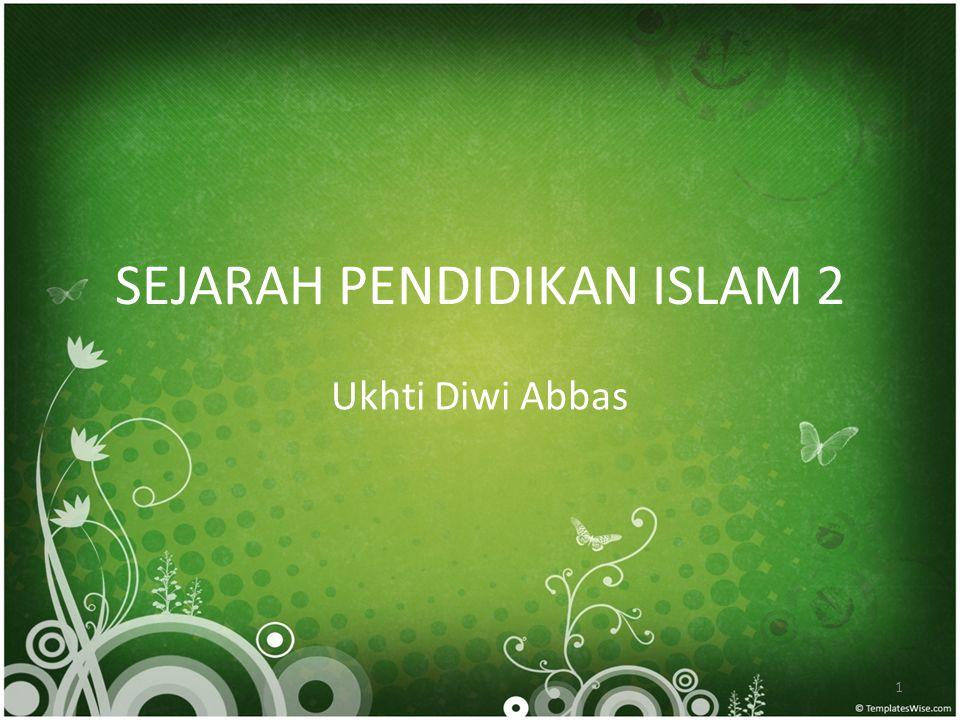 SEJARAH PENDIDIKAN ISLAM 2 Ukhti Diwi Abbas 1