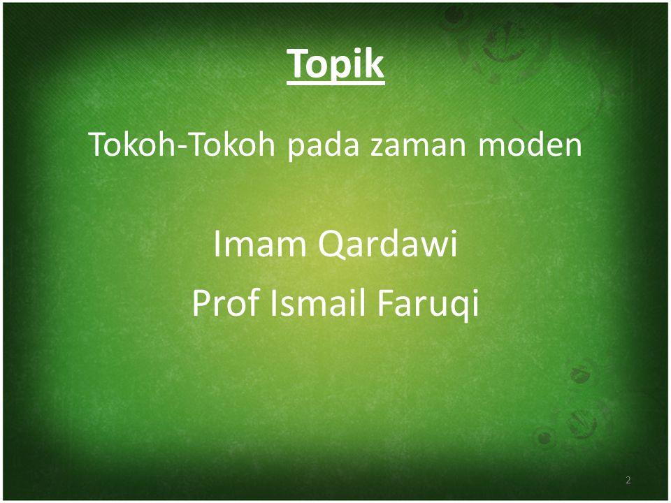 Topik Tokoh-Tokoh pada zaman moden Imam Qardawi Prof Ismail Faruqi 2