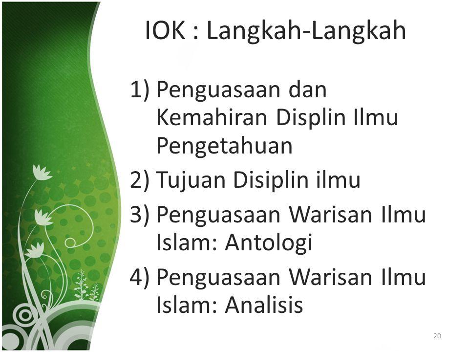 IOK : Langkah-Langkah 1)Penguasaan dan Kemahiran Displin Ilmu Pengetahuan 2)Tujuan Disiplin ilmu 3)Penguasaan Warisan Ilmu Islam: Antologi 4)Penguasaa