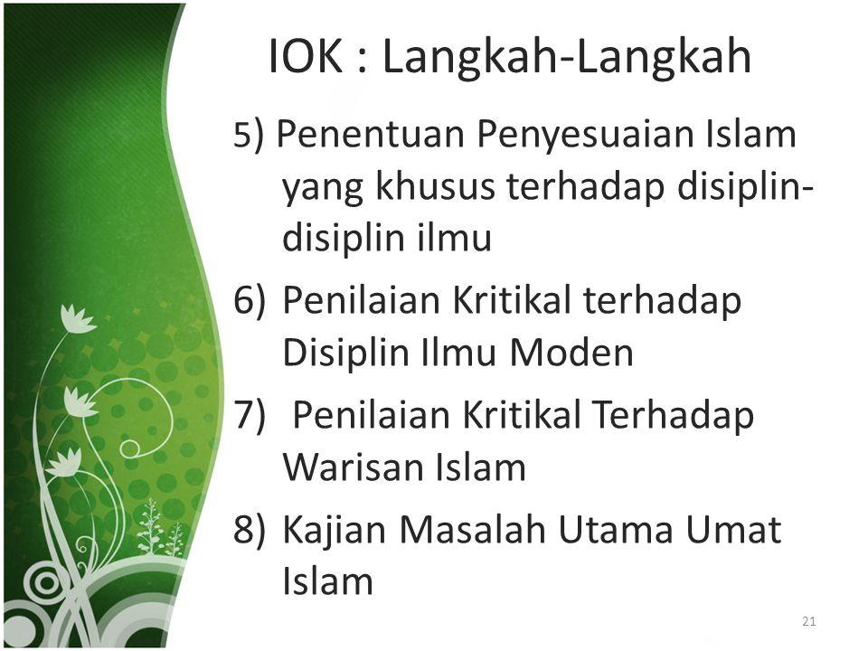 IOK : Langkah-Langkah 5 ) Penentuan Penyesuaian Islam yang khusus terhadap disiplin- disiplin ilmu 6)Penilaian Kritikal terhadap Disiplin Ilmu Moden 7