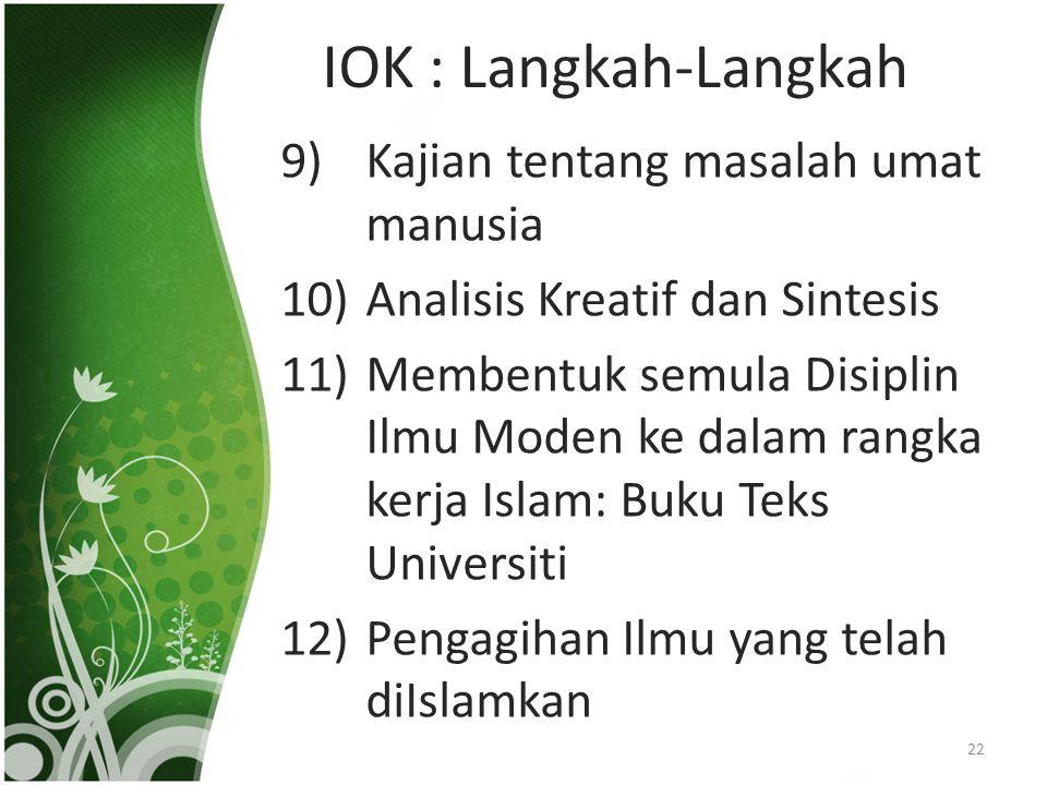 IOK : Langkah-Langkah 9)Kajian tentang masalah umat manusia 10)Analisis Kreatif dan Sintesis 11)Membentuk semula Disiplin Ilmu Moden ke dalam rangka k
