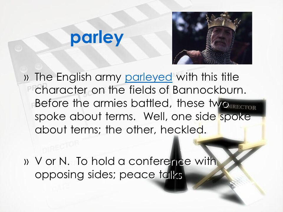 parley »The English army parleyed with this title character on the fields of Bannockburn.