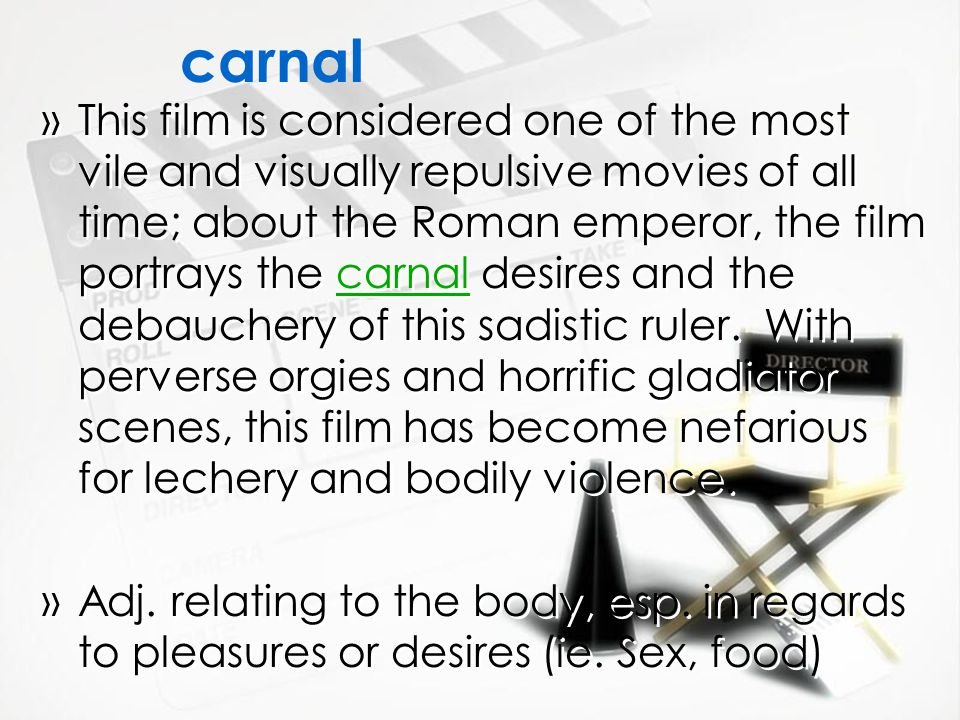 carnal »This film is considered one of the most vile and visually repulsive movies of all time; about the Roman emperor, the film portrays the carnal desires and the debauchery of this sadistic ruler.