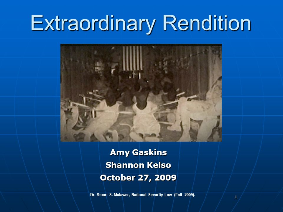 1 Extraordinary Rendition Amy Gaskins Shannon Kelso October 27, 2009 Dr.