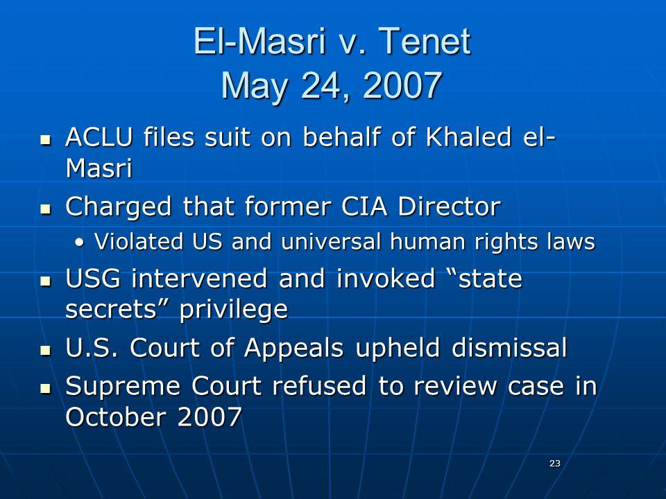 23 El-Masri v. Tenet May 24, 2007 ACLU files suit on behalf of Khaled el- Masri ACLU files suit on behalf of Khaled el- Masri Charged that former CIA