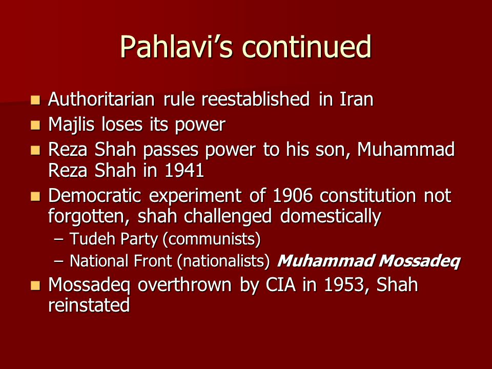 Pahlavi's continued Authoritarian rule reestablished in Iran Authoritarian rule reestablished in Iran Majlis loses its power Majlis loses its power Re