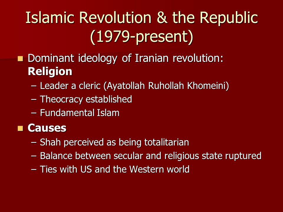 Islamic Revolution & the Republic (1979-present) Dominant ideology of Iranian revolution: Religion Dominant ideology of Iranian revolution: Religion –