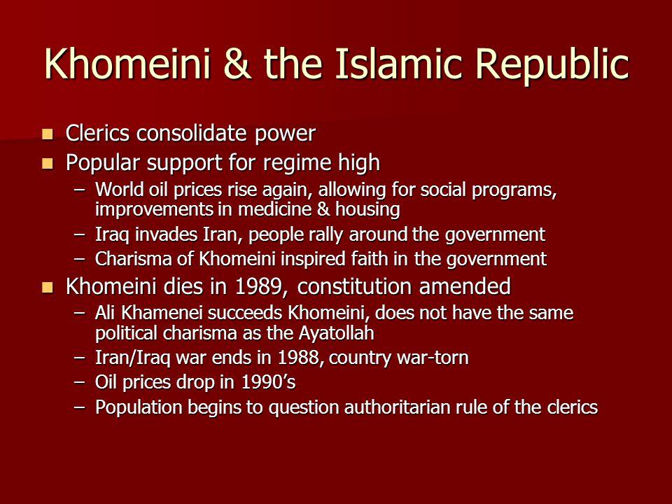 Khomeini & the Islamic Republic Clerics consolidate power Clerics consolidate power Popular support for regime high Popular support for regime high –W