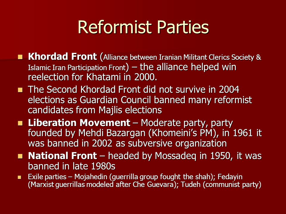 Reformist Parties Khordad Front ( Alliance between Iranian Militant Clerics Society & Islamic Iran Participation Front ) – the alliance helped win reelection for Khatami in 2000.