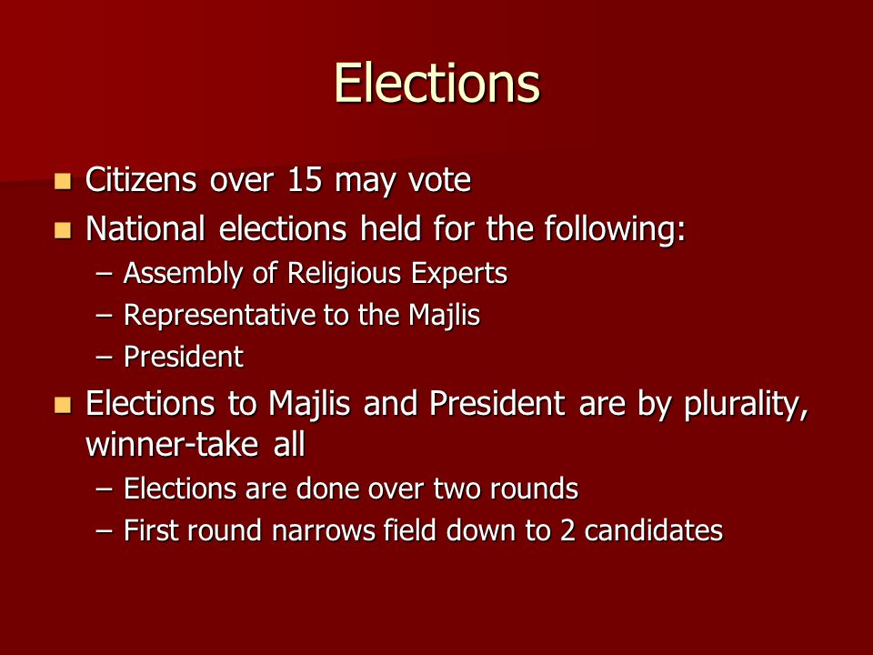 Elections Citizens over 15 may vote Citizens over 15 may vote National elections held for the following: National elections held for the following: –A