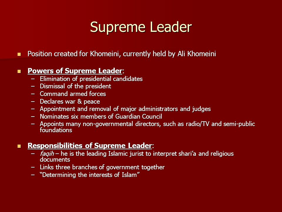 Supreme Leader Position created for Khomeini, currently held by Ali Khomeini Position created for Khomeini, currently held by Ali Khomeini Powers of S
