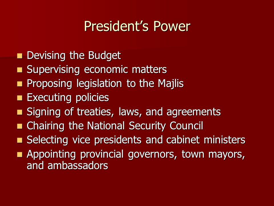 President's Power Devising the Budget Devising the Budget Supervising economic matters Supervising economic matters Proposing legislation to the Majli
