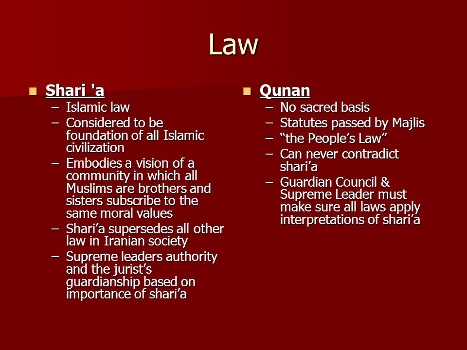 Law Shari 'a Shari 'a –Islamic law –Considered to be foundation of all Islamic civilization –Embodies a vision of a community in which all Muslims are