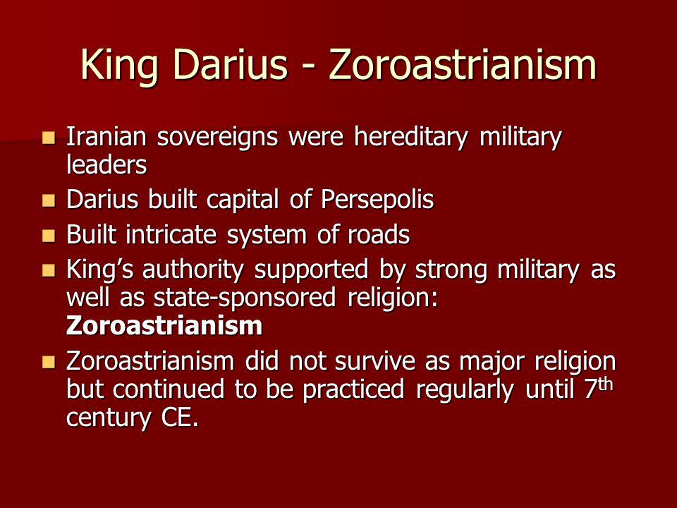 King Darius - Zoroastrianism Iranian sovereigns were hereditary military leaders Iranian sovereigns were hereditary military leaders Darius built capi