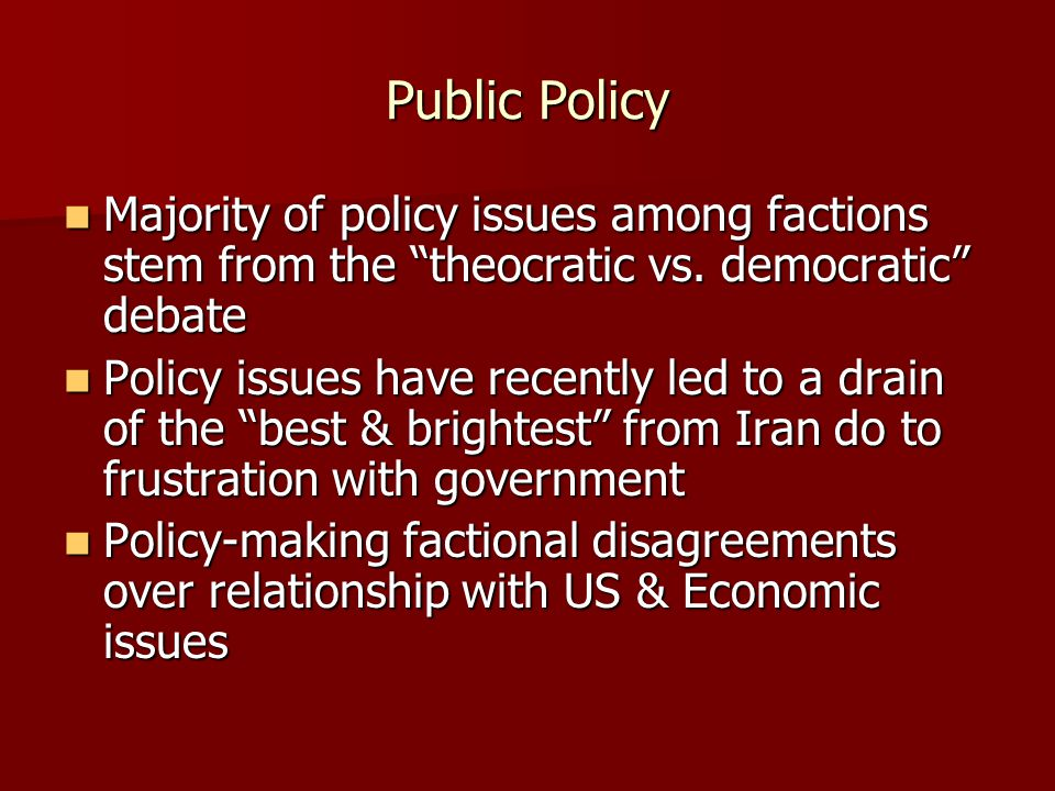 """Public Policy Majority of policy issues among factions stem from the """"theocratic vs. democratic"""" debate Majority of policy issues among factions stem"""