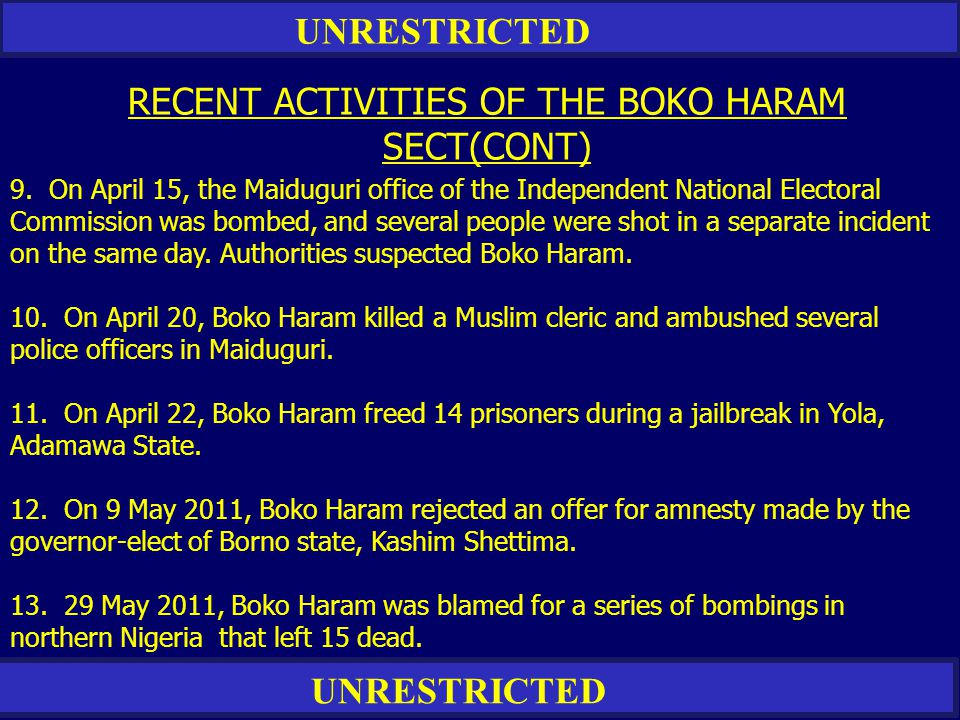 UNRESTRICTED RECENT ACTIVITIES OF THE BOKO HARAM SECT(CONT) 9. On April 15, the Maiduguri office of the Independent National Electoral Commission was