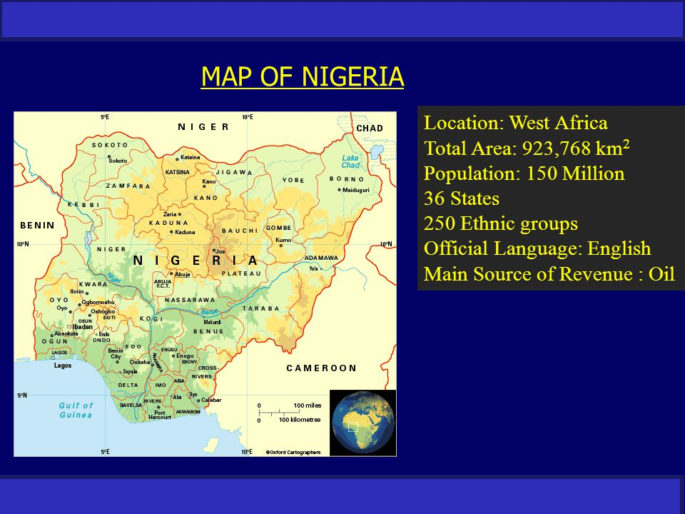 RESTRICTED MAP OF NIGERIA Location: West Africa Total Area: 923,768 km 2 Population: 150 Million 36 States 250 Ethnic groups Official Language: Englis