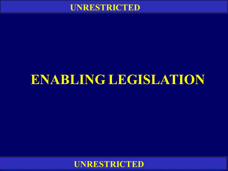 RESTRICTED UNRESTRICTED ENABLING LEGISLATION