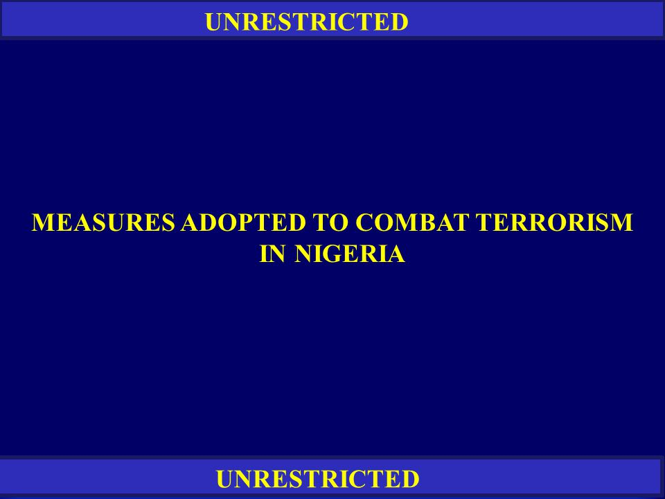 RESTRICTED UNRESTRICTED MEASURES ADOPTED TO COMBAT TERRORISM IN NIGERIA