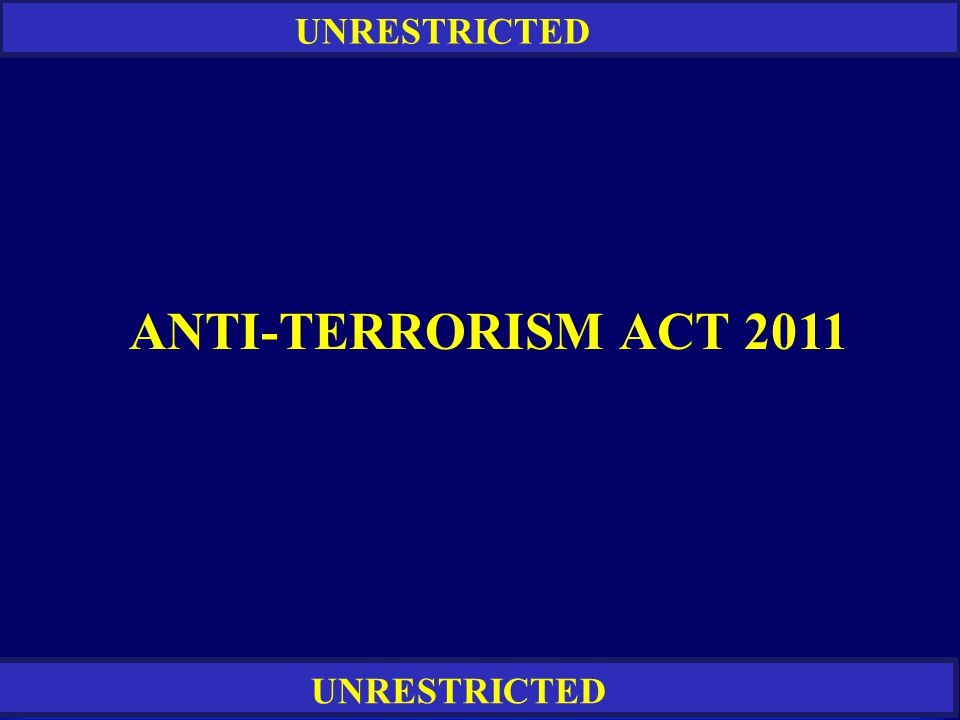 RESTRICTED UNRESTRICTED ANTI-TERRORISM ACT 2011