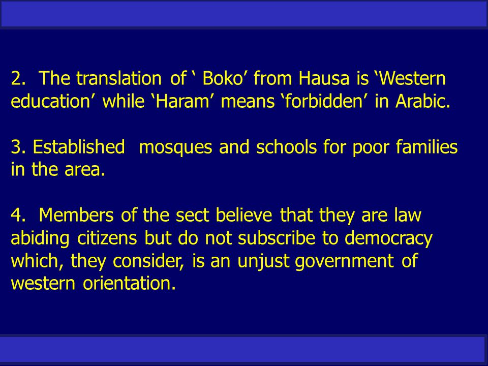 2. The translation of ' Boko' from Hausa is 'Western education' while 'Haram' means 'forbidden' in Arabic. 3. Established mosques and schools for poor