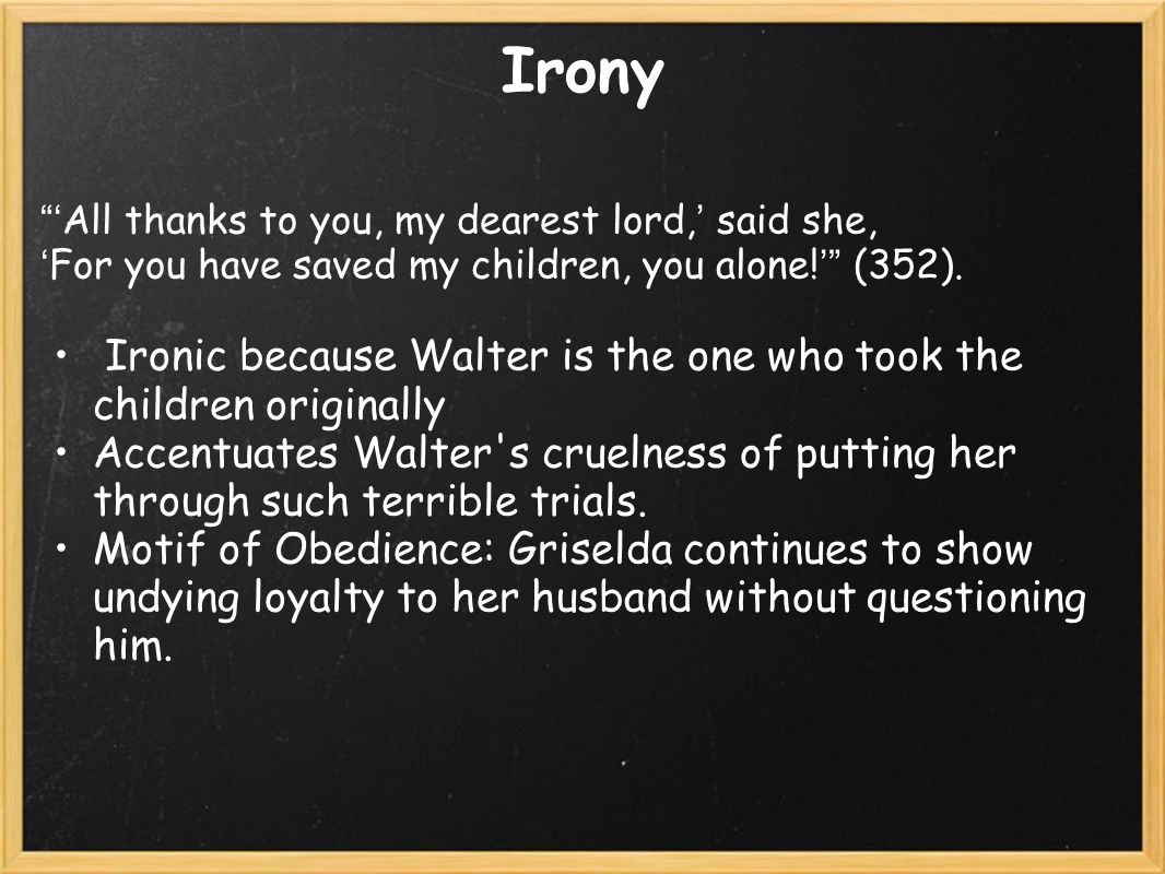 Irony ' All thanks to you, my dearest lord, ' said she, ' For you have saved my children, you alone.