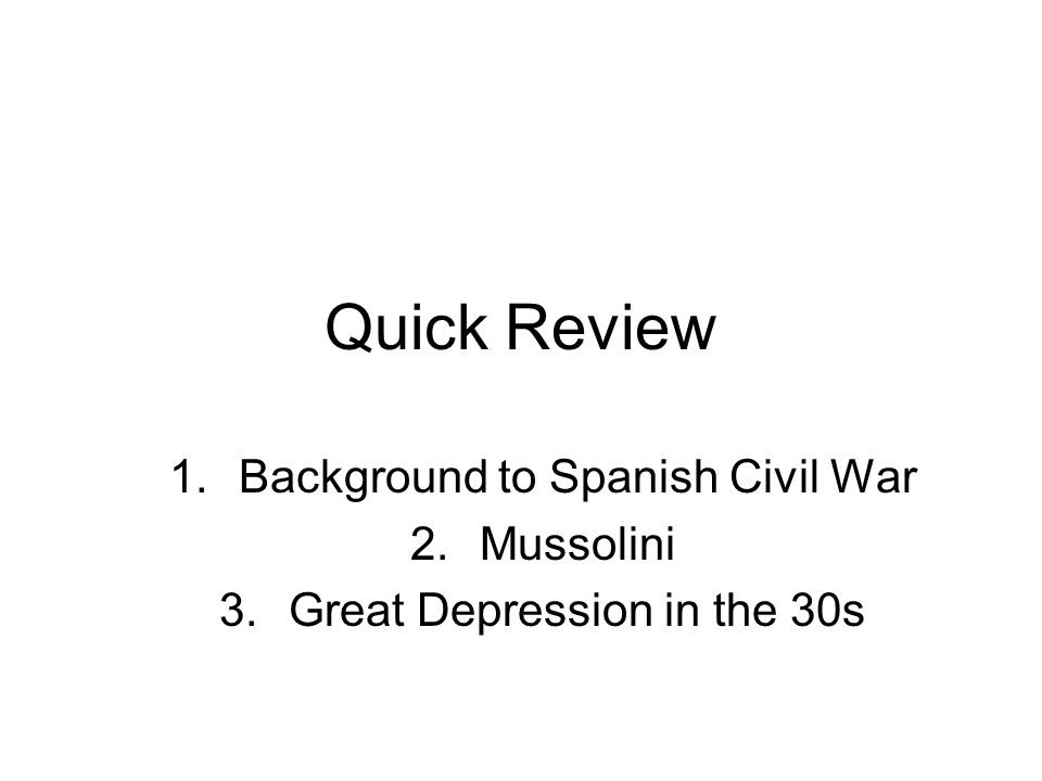 Quick Review 1.Background to Spanish Civil War 2.Mussolini 3.Great Depression in the 30s