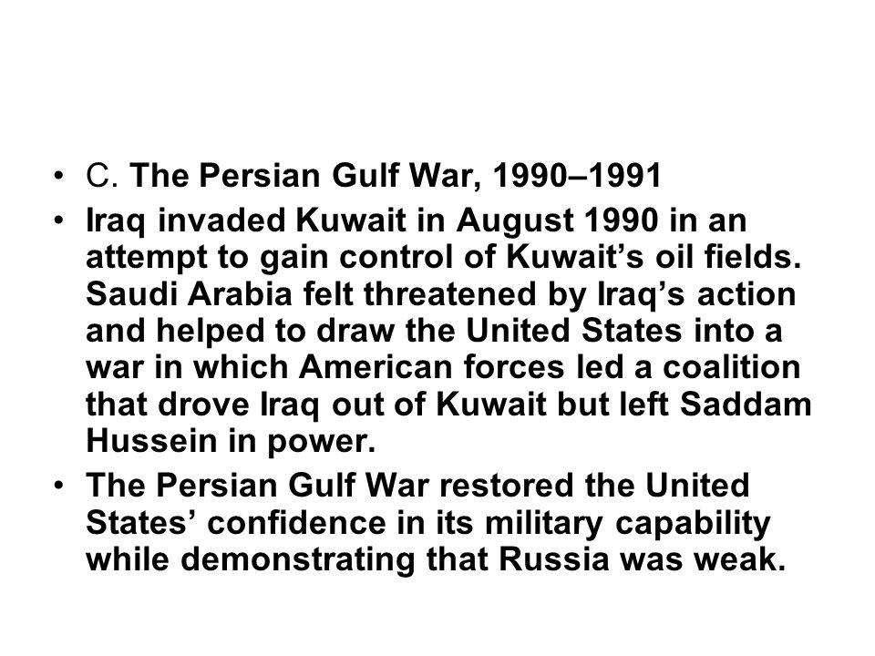 C. The Persian Gulf War, 1990–1991 Iraq invaded Kuwait in August 1990 in an attempt to gain control of Kuwait's oil fields. Saudi Arabia felt threaten