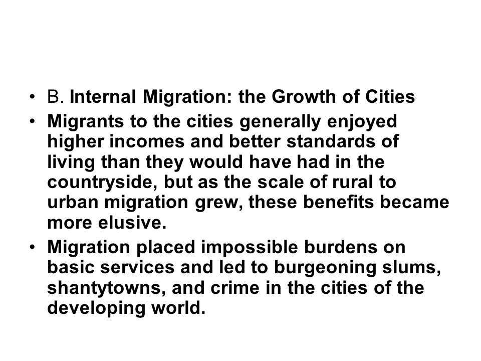 B. Internal Migration: the Growth of Cities Migrants to the cities generally enjoyed higher incomes and better standards of living than they would hav