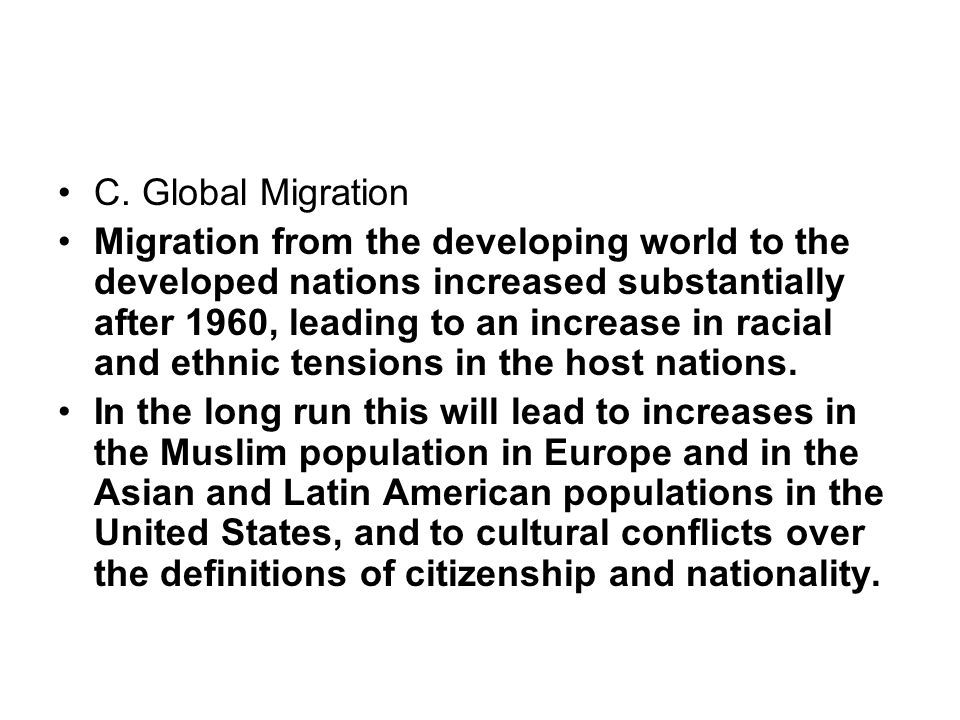 C. Global Migration Migration from the developing world to the developed nations increased substantially after 1960, leading to an increase in racial