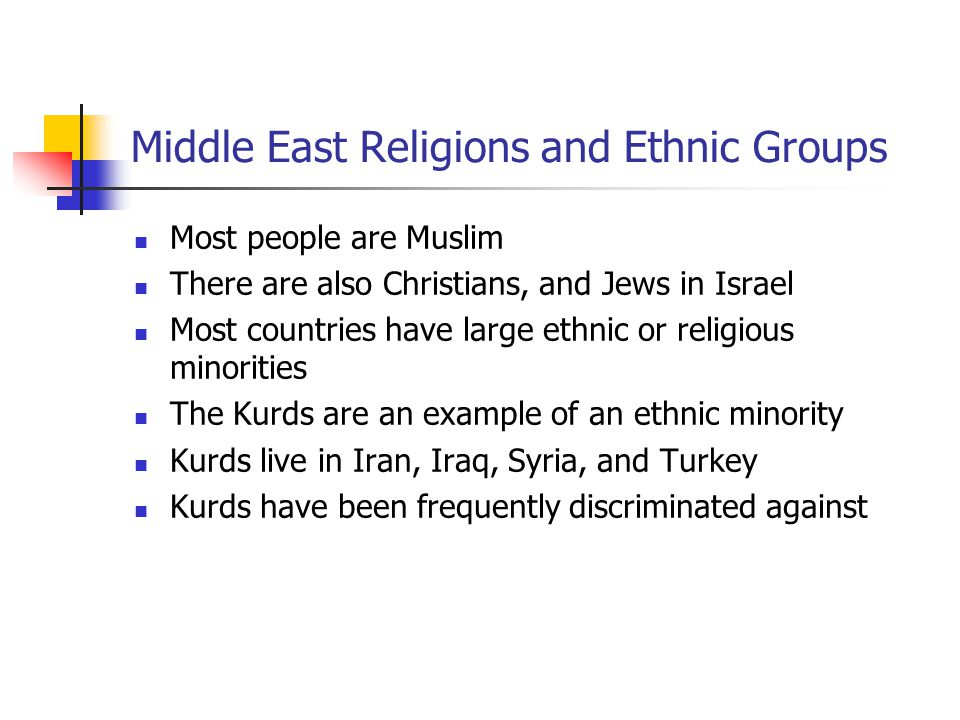 Middle East Religions and Ethnic Groups Most people are Muslim There are also Christians, and Jews in Israel Most countries have large ethnic or relig
