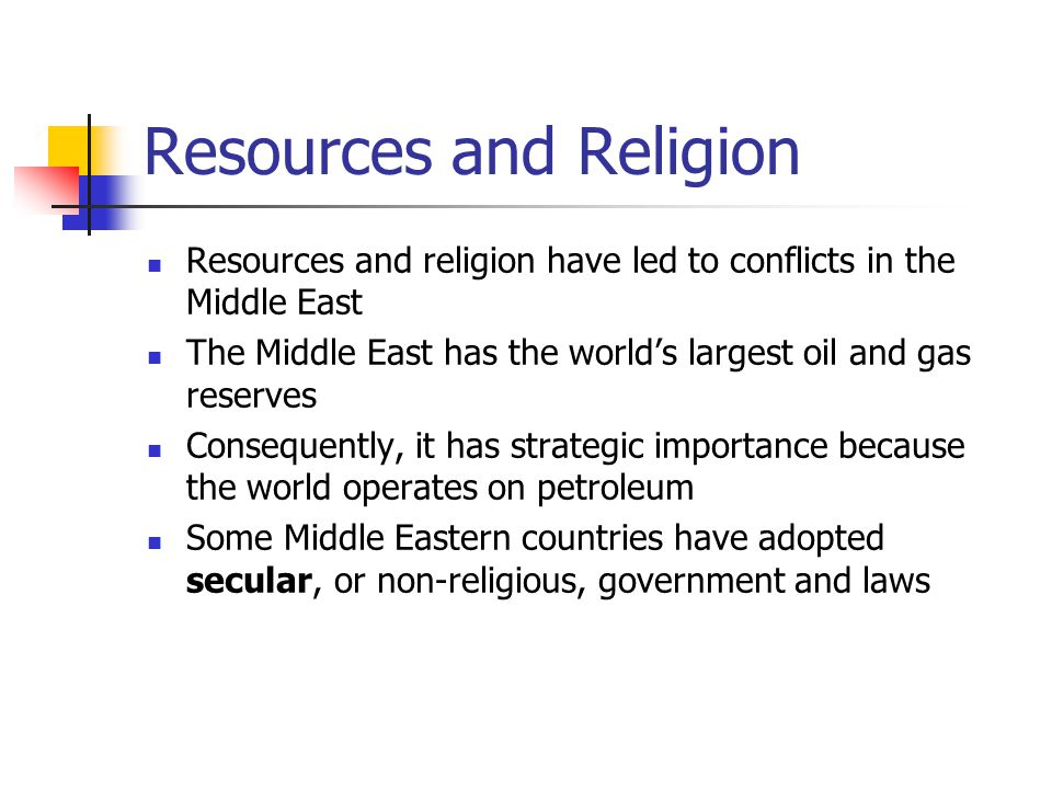 Resources and Religion Resources and religion have led to conflicts in the Middle East The Middle East has the world's largest oil and gas reserves Co