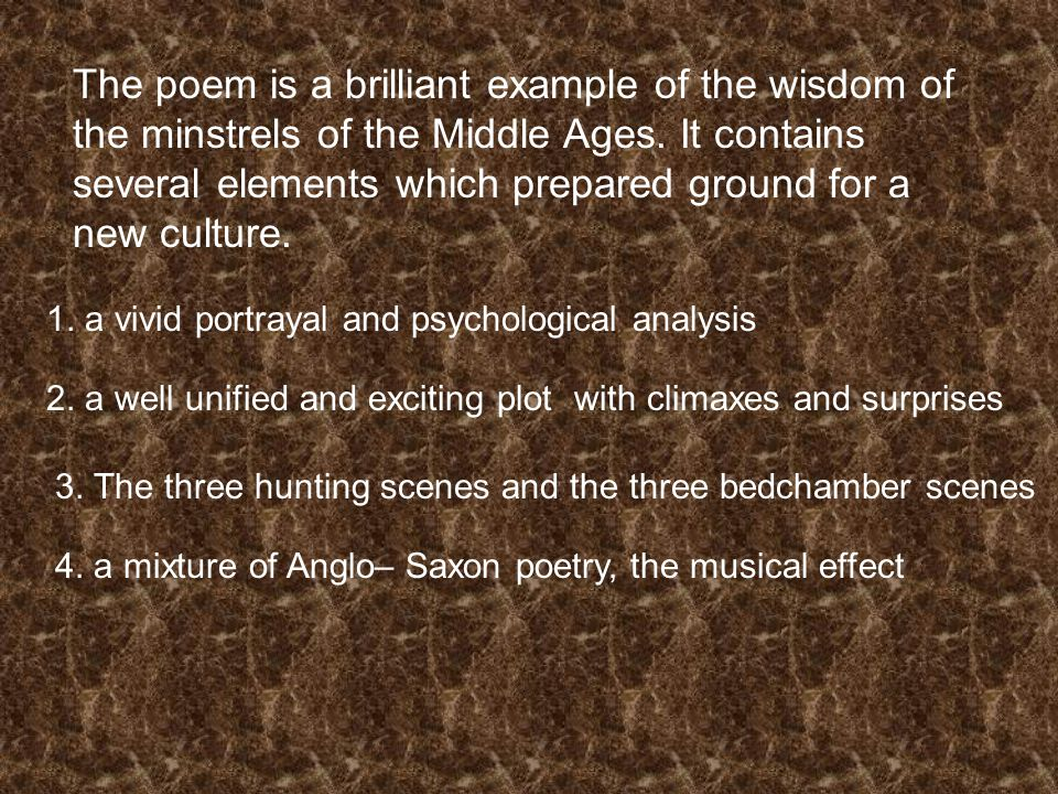 The poem is a brilliant example of the wisdom of the minstrels of the Middle Ages.