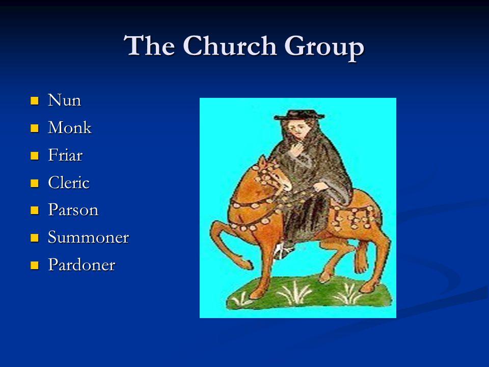 The Church Group Nun Nun Monk Monk Friar Friar Cleric Cleric Parson Parson Summoner Summoner Pardoner Pardoner