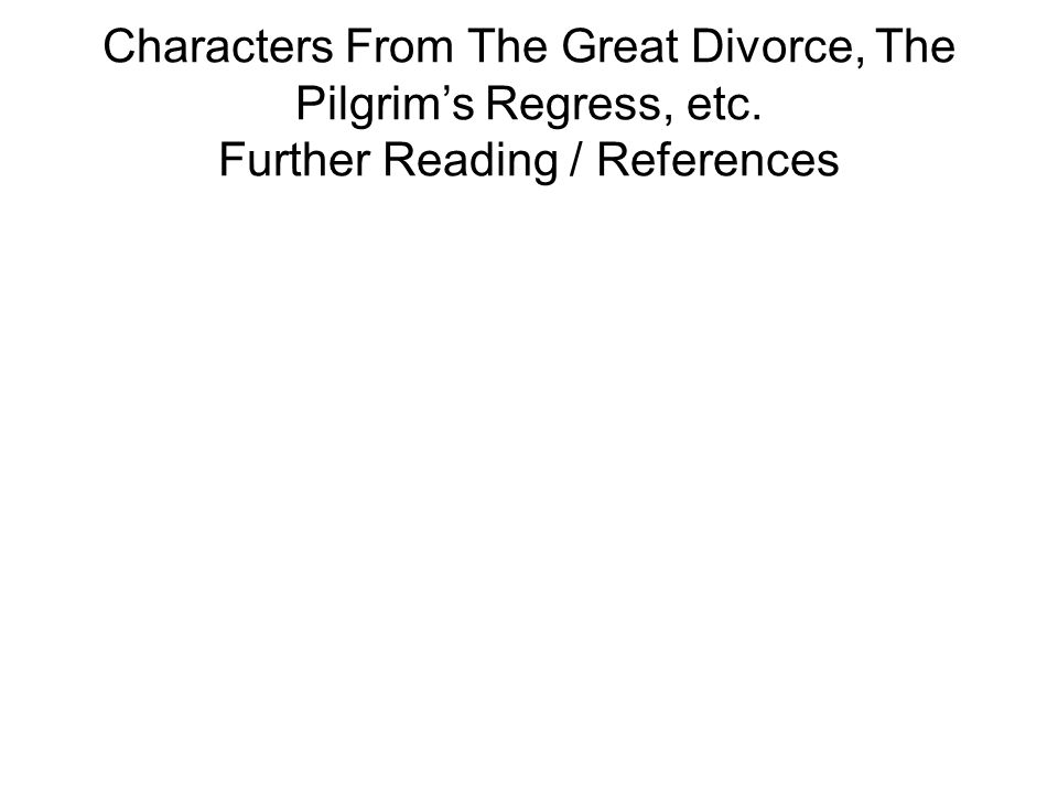 Characters From The Great Divorce, The Pilgrim's Regress, etc. Further Reading / References