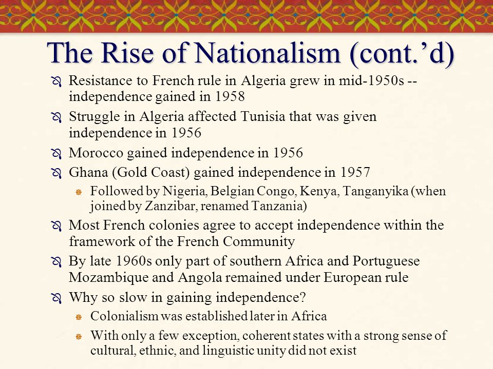 Pan-Africanism and Nationalism: The Destiny of Africa  Most new African leaders come from the urban middle class  Accept the Western model -- capitalism and at least lip service to democracy  Diverse views on economics  Highly nationalistic  Generally accept national boundaries  These were artificial and contained diverse ethnic, linguistic, and territorial groups  Organization of African Unity (1966)  Pan-Africanism