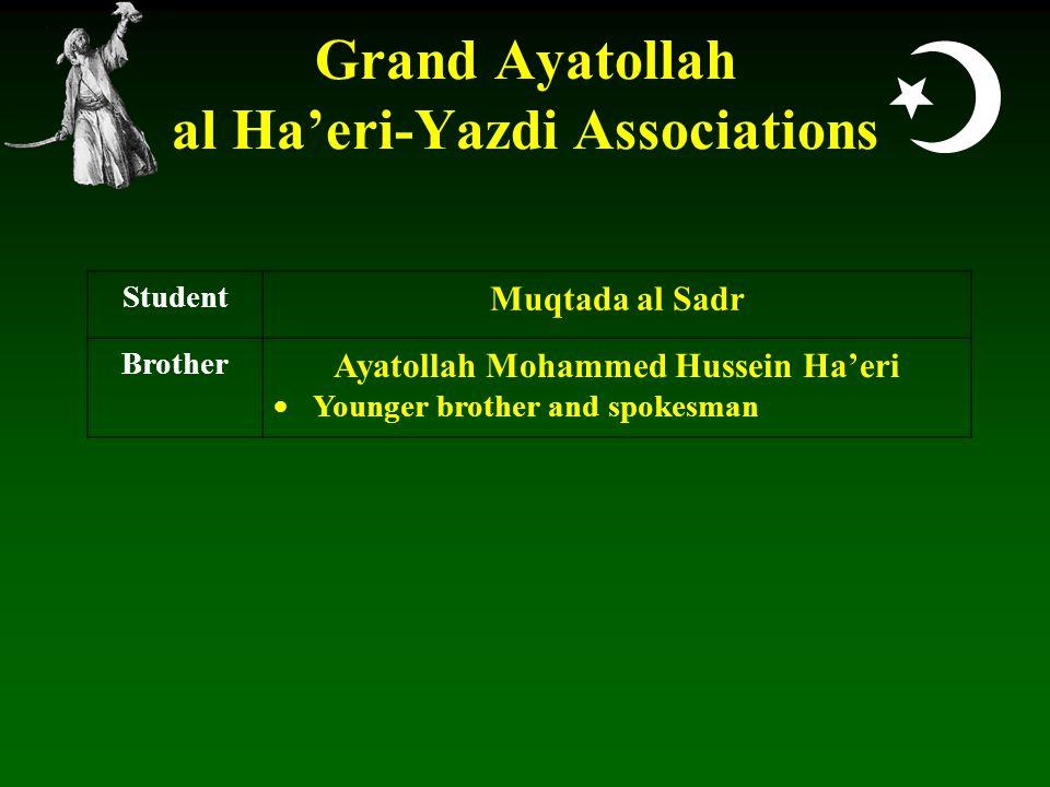  Grand Ayatollah al Ha'eri-Yazdi Associations Student Muqtada al Sadr Brother Ayatollah Mohammed Hussein Ha'eri  Younger brother and spokesman