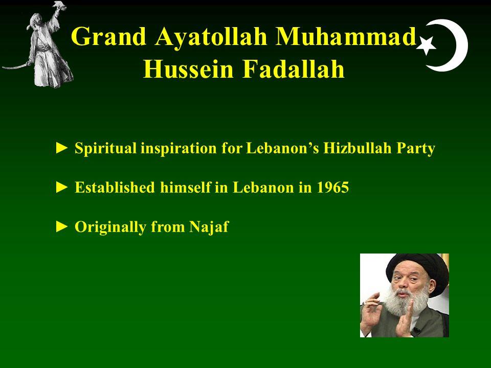  Grand Ayatollah Muhammad Hussein Fadallah ► Spiritual inspiration for Lebanon's Hizbullah Party ► Established himself in Lebanon in 1965 ► Originally from Najaf