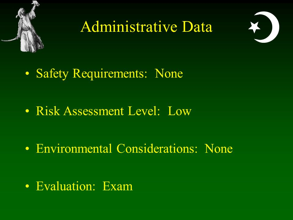  Administrative Data Safety Requirements: None Risk Assessment Level: Low Environmental Considerations: None Evaluation: Exam