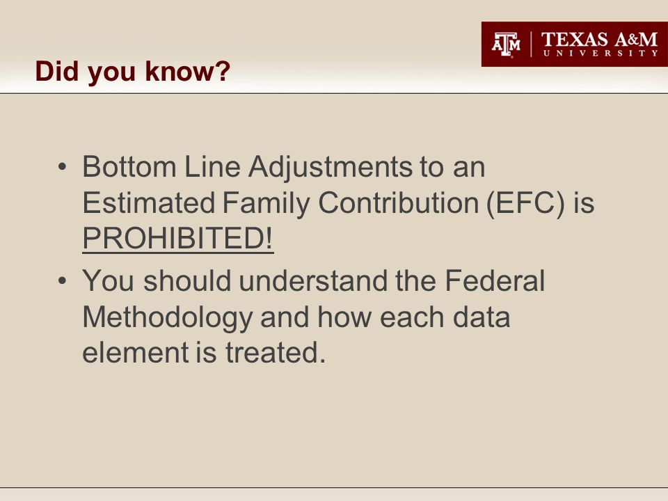 Did you know. Bottom Line Adjustments to an Estimated Family Contribution (EFC) is PROHIBITED.