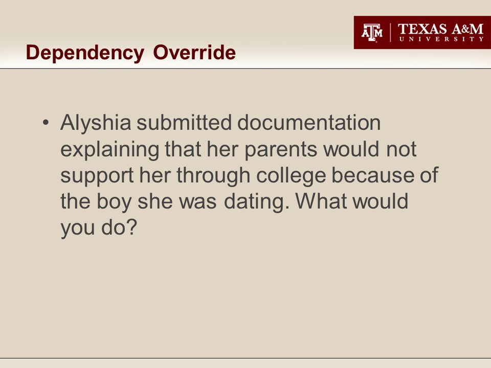 Dependency Override Alyshia submitted documentation explaining that her parents would not support her through college because of the boy she was dating.