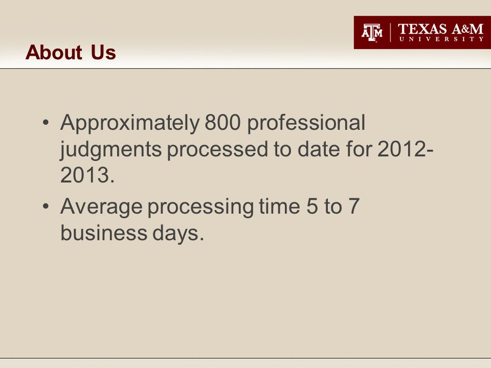 About Us Approximately 800 professional judgments processed to date for 2012- 2013.