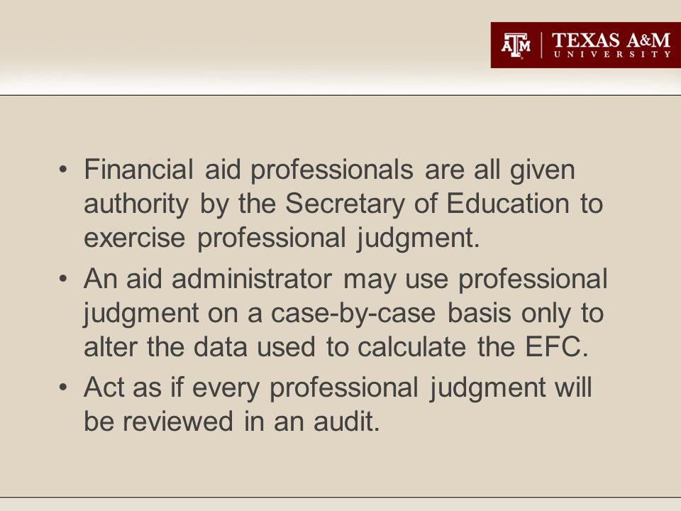 Financial aid professionals are all given authority by the Secretary of Education to exercise professional judgment.