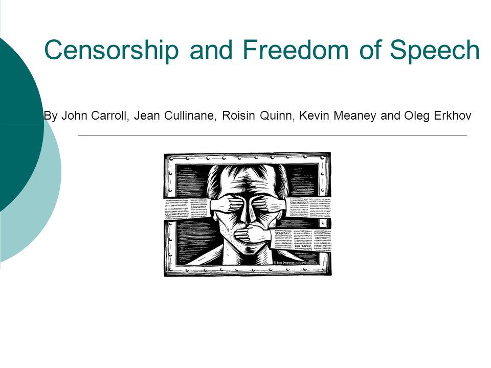 Censorship and Freedom of Speech By John Carroll, Jean Cullinane, Roisin Quinn, Kevin Meaney and Oleg Erkhov