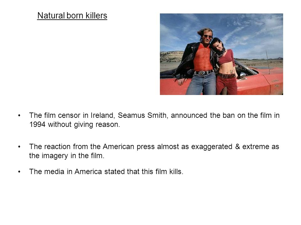 Natural born killers The film censor in Ireland, Seamus Smith, announced the ban on the film in 1994 without giving reason.