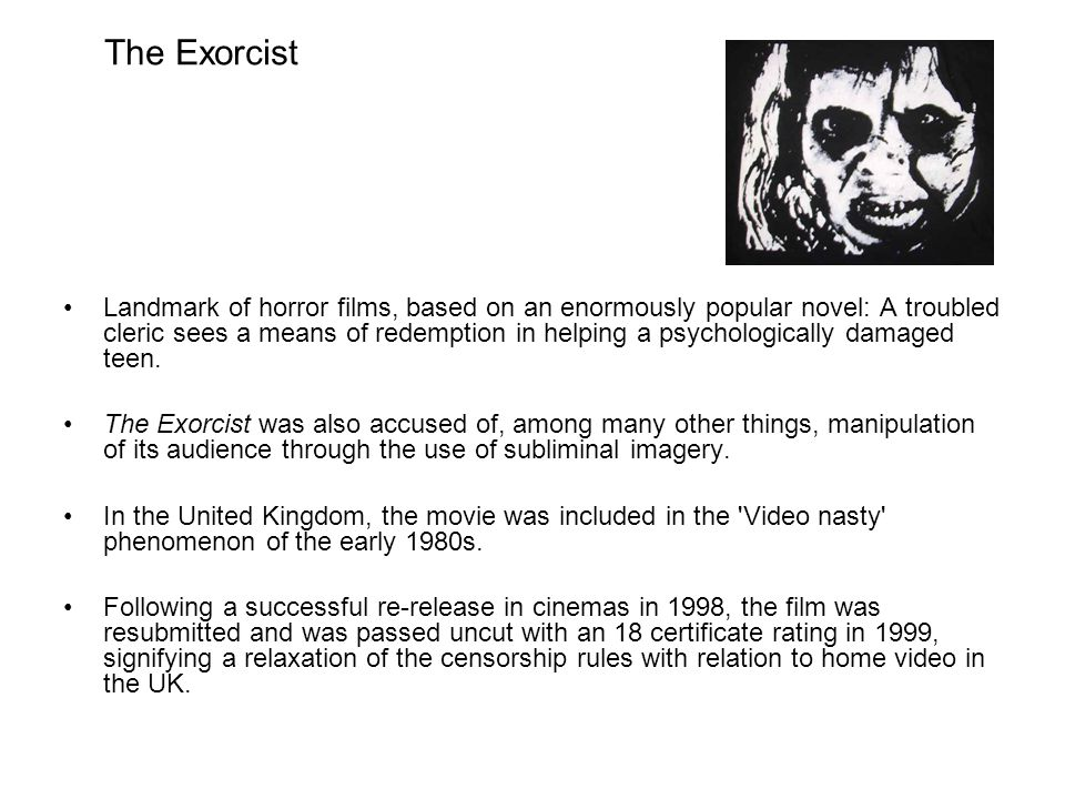 The Exorcist Landmark of horror films, based on an enormously popular novel: A troubled cleric sees a means of redemption in helping a psychologically