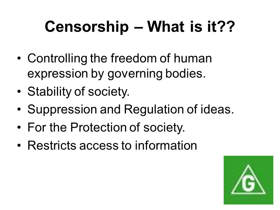 Censorship – What is it . Controlling the freedom of human expression by governing bodies.