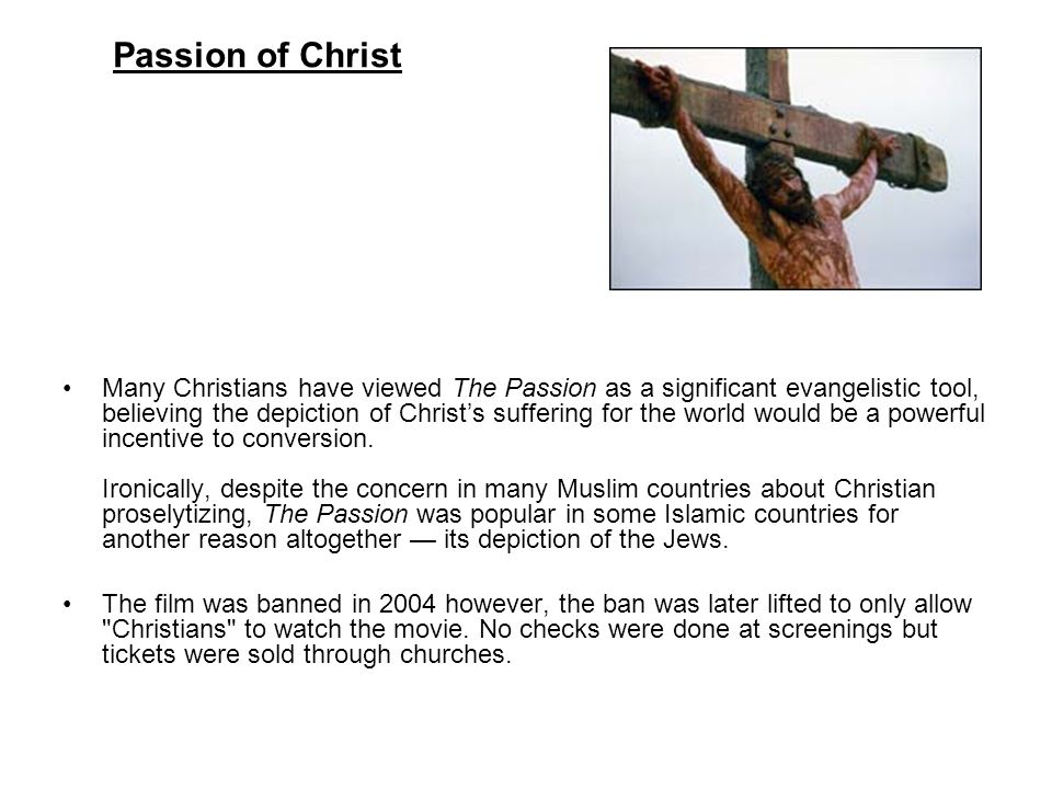 Passion of Christ Many Christians have viewed The Passion as a significant evangelistic tool, believing the depiction of Christ's suffering for the wo